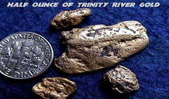 Gold is still found in and around the Trinity River